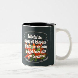 Life Is Like A Jar of Jalapenos... Mug