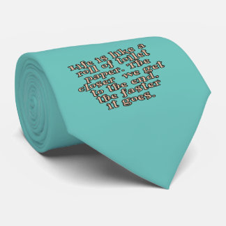 Life is like a roll of toilet paper... tie