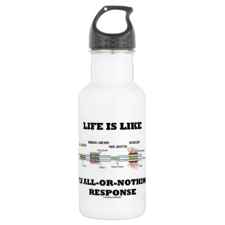 Life Is Like An All-Or-Nothing Response 532 Ml Water Bottle