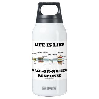 Life Is Like An All-Or-Nothing Response Insulated Water Bottle