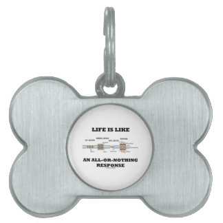 Life Is Like An All-Or-Nothing Response Pet Name Tag