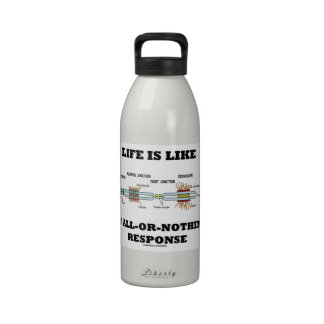 Life Is Like An All-Or-Nothing Response Drinking Bottles