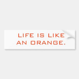 LIFE IS LIKE AN ORANGE. BUMPER STICKER