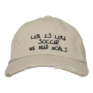 Life is like Soccer Embroidered Baseball Caps