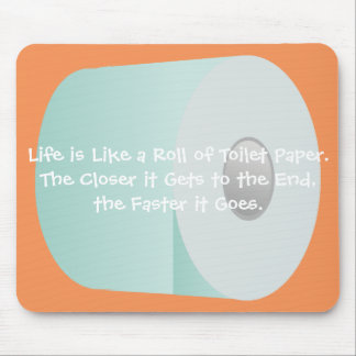 Life is Like Toilet Paper Over the Hill Old Age Mouse Pad