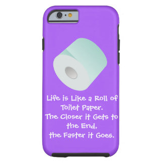 Life is Like Toilet Paper Over the Hill Old Age Tough iPhone 6 Case