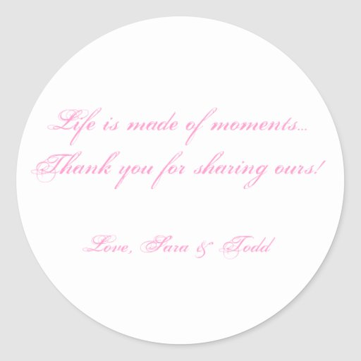 Life is made of moments...Thank yo... - Customized Round Stickers