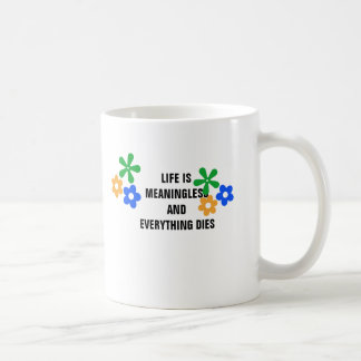 Life is meaningless and everything dies. basic white mug