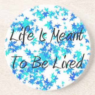 Life is Meant to be Lived coaster