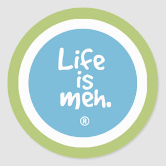 Life is meh round stickers