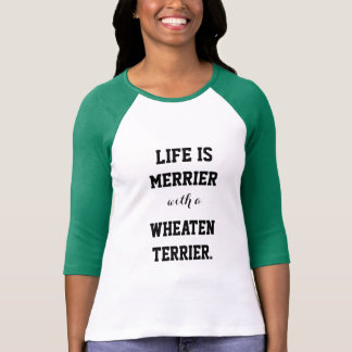 Life is Merrier with a Wheaten Terrier T-Shirt