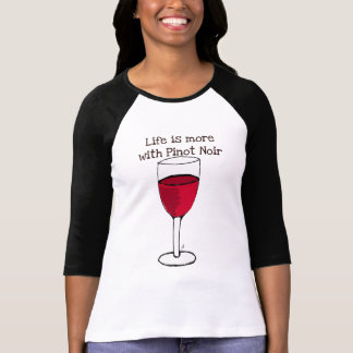 LIFE IS MORE WITH PINOT NOIR...wine print by jill T Shirt