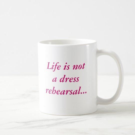 Life is not a dress rehearsalmug with border