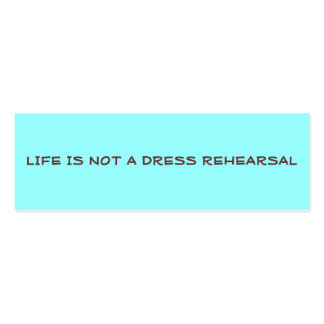 LIFE IS NOT A DRESS REHEARSAL PROFILE CARD BUSINESS CARDS
