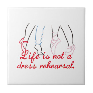 Life Is Not A Dress Rehearsal Small Square Tile