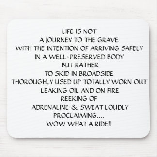 LIFE IS NOT A JOURNEY TO THE GRAVE MOUSE MAT