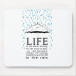 Life is not about waiting for the storm mouse pads