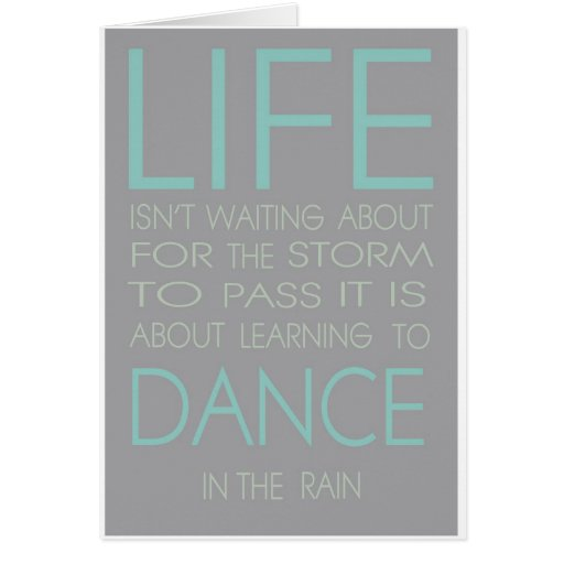 Life is Not About Waiting For The Storm To Pass It Greeting Card