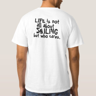 Life is not All Sailing but Who Cares Funny t-shir T-Shirt