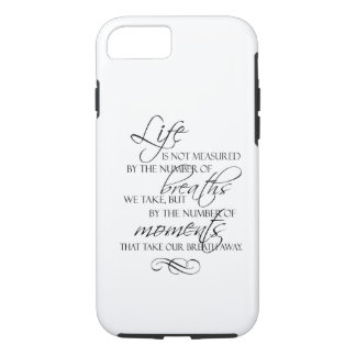 Life Is Not Measured By The Breaths We Take Quote iPhone 7 Case