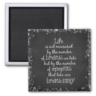 Life is not measured by the Breaths we Take Quote Square Magnet