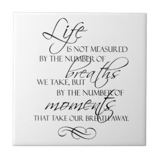 Life Is Not Measured By The Breaths We Take Quote Ceramic Tile
