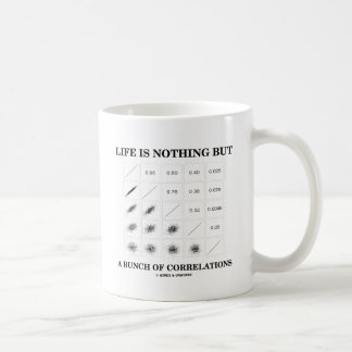 Life Is Nothing But A Bunch Of Correlations Basic White Mug