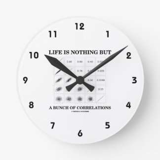 Life Is Nothing But A Bunch Of Correlations Wall Clocks