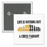 Life Is Nothing But A Chess Variant (Chess Set) Pin