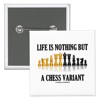 Life Is Nothing But A Chess Variant (Chess Set) Pinback Button