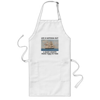Life Is Nothing But A Mary Celeste From Time To Long Apron