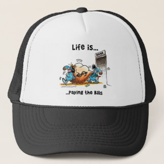 Life is Paying Bills Trucker Hat