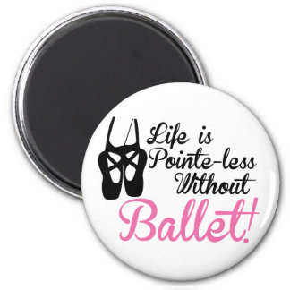 Life is Pointe-less, without ballet 6 Cm Round Magnet
