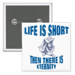 Life Is Short Badge