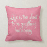 Life is Short Be Happy Pink Canvas Cushions