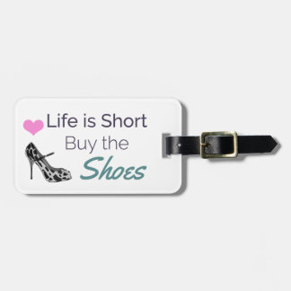 Life is Short Buy the Shoes Luggage Tag