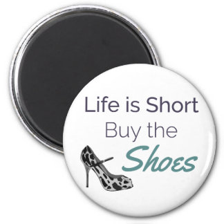 Life is Short Buy the Shoes Quote 6 Cm Round Magnet