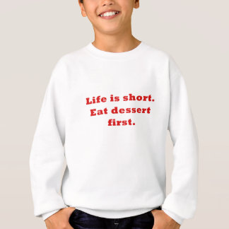 Life is Short Eat Dessert First Sweatshirt