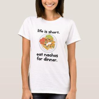 Life is short. Eat nachos for dinner. T-Shirt