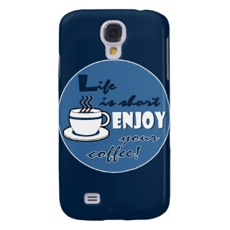 Life is Short Enjoy Your Coffee - Blue Galaxy S4 Case