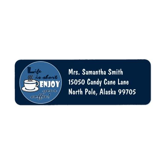 Life is Short Enjoy Your Coffee - Blue Return Address Label