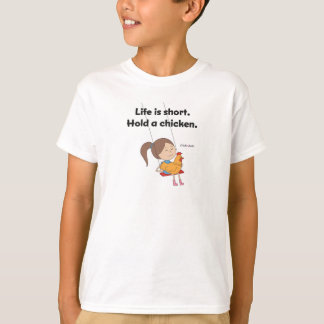 Life is Short.  Hold a Chicken T-Shirt
