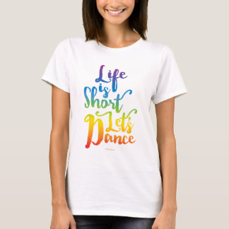 Life Is Short Let's Dance T-Shirt