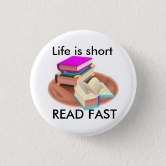 Life is short, READ FAST 3 Cm Round Badge