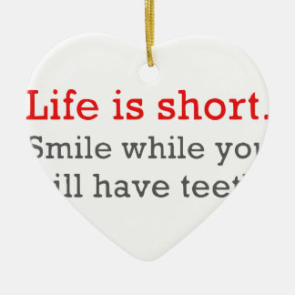 Life Is Short, Smile While You Still Have Teeth Christmas Ornament