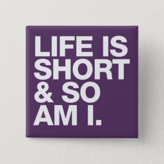 Life is Short & So Am I Funny Quote 15 Cm Square Badge
