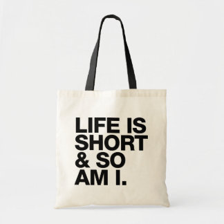 Life is Short & So Am I Funny Quote Budget Tote Bag