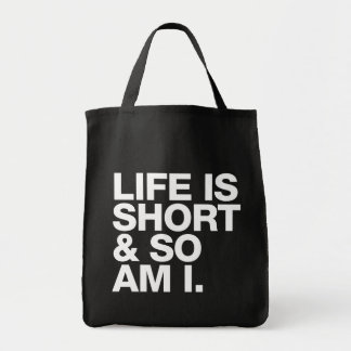 Life is Short & So Am I Funny Quote Grocery Tote Bag