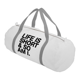 Life is Short & So Am I Funny Quote Gym Duffel Bag