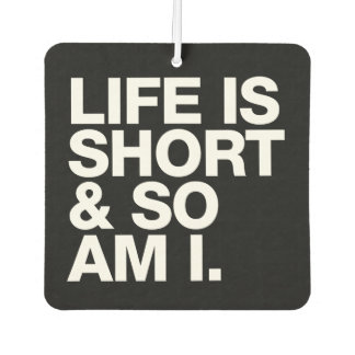 Life is Short & So Am I Funny Quote Reversible Car Air Freshener